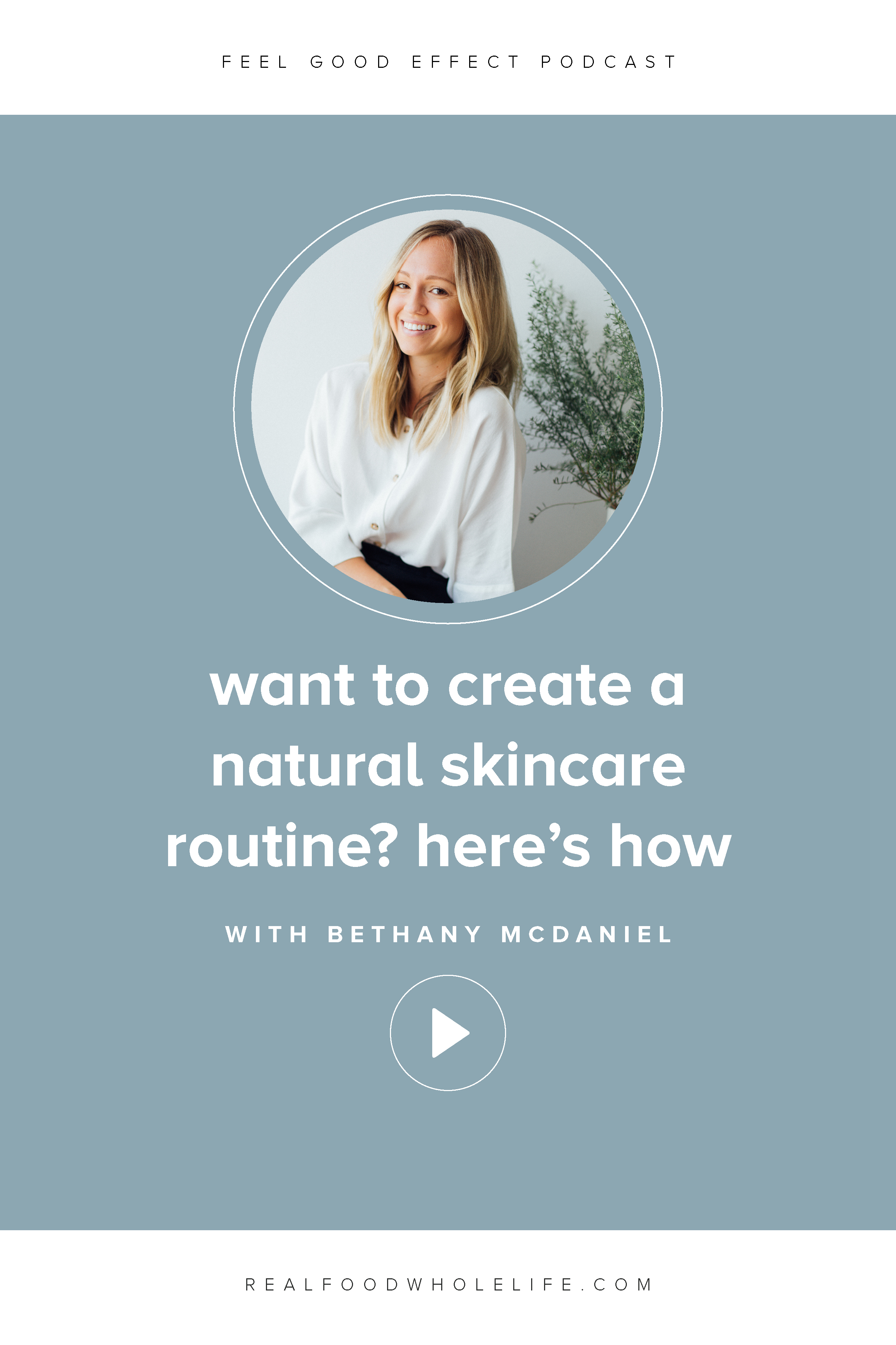 Create a natural, nontoxic, clean skincare routine, with Bethany McDaniel of Primally Pure. #realfoodwholelife #feelgoodeffectpodcast #podcast #nontoxic #cleanbeauty #naturalbeauty