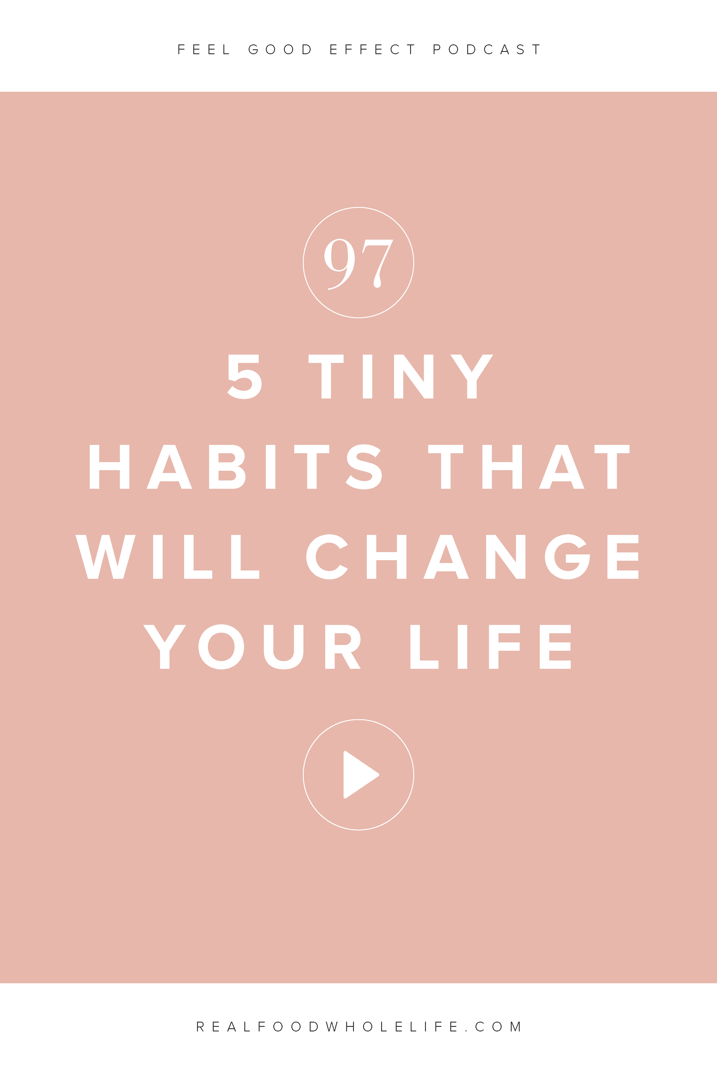 5 Tiny Habits That Will Change Your Life. Summer Masterclass from the Feel Good Effect Podcast. #realfoodwholelife #feelgoodeffect #podcast #wellness #habits #routine