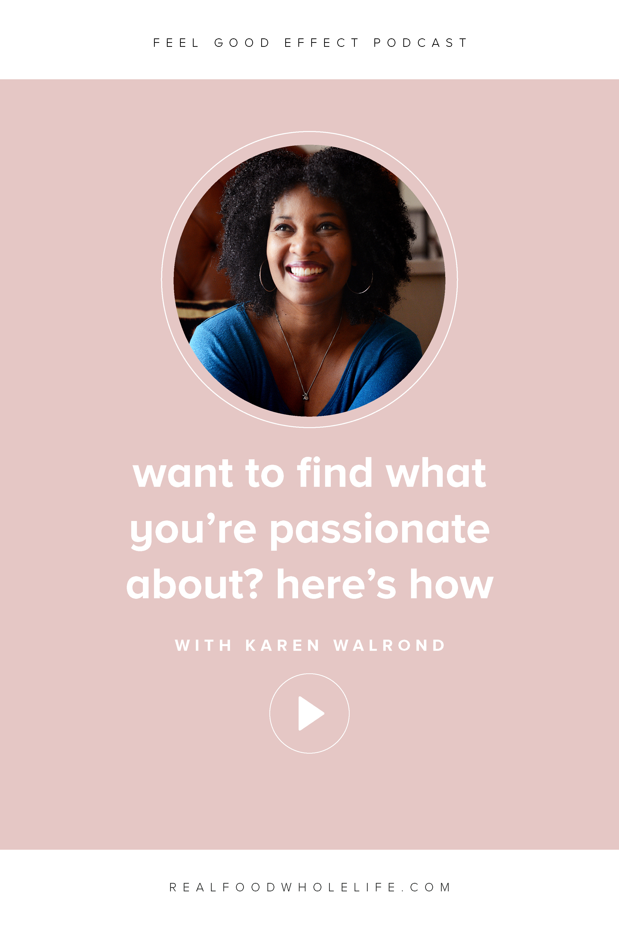 Want to discover what you're really passionate about? Here's how, with Karen Walond on the Feel Good Effect Podcast. #realfoodwholelife #feelgoodeffect #podcast #wellness #purpose