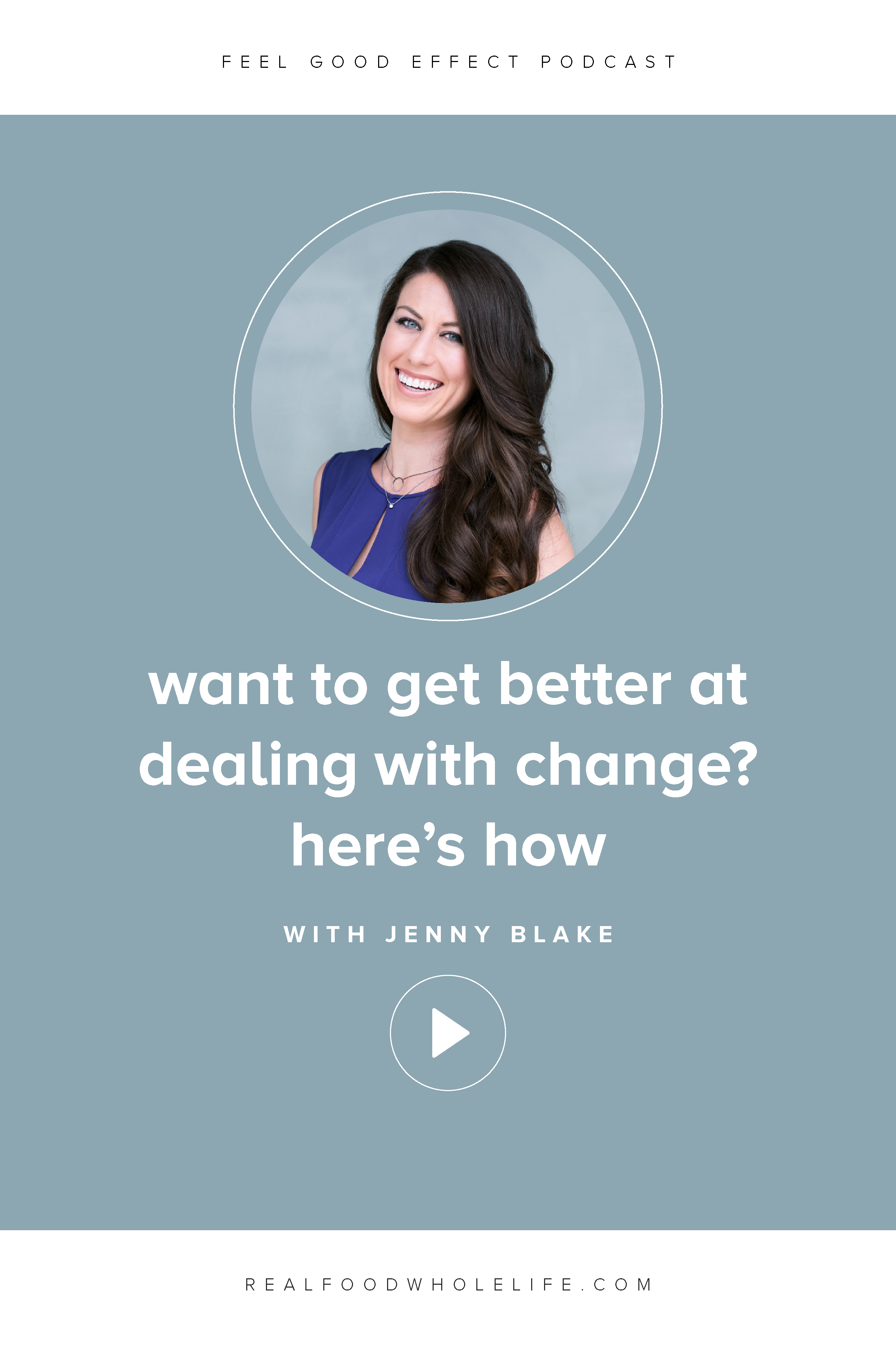 Want to get better at dealing with change? Here's how, with Jenny Blake on the Feel Good Effect Podcast. #realfoodwholelife #feelgoodeffect #podcast #resilience #productivity