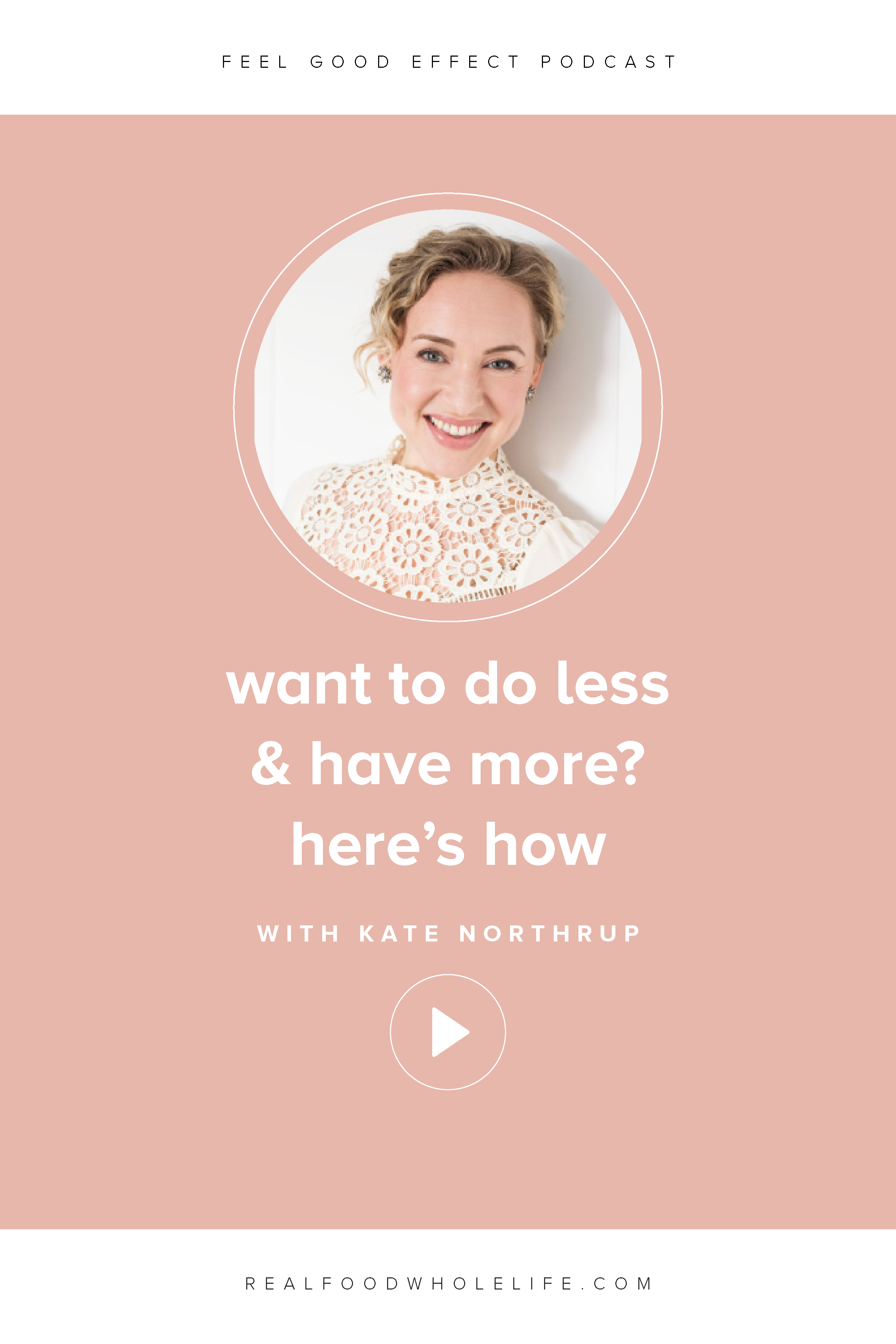 How to do more and have more with Kate Northrup on the Feel Good Effect Podcast. #realfoodwholelife #feelgoodeffect #podcast #productivity #purpose #goals