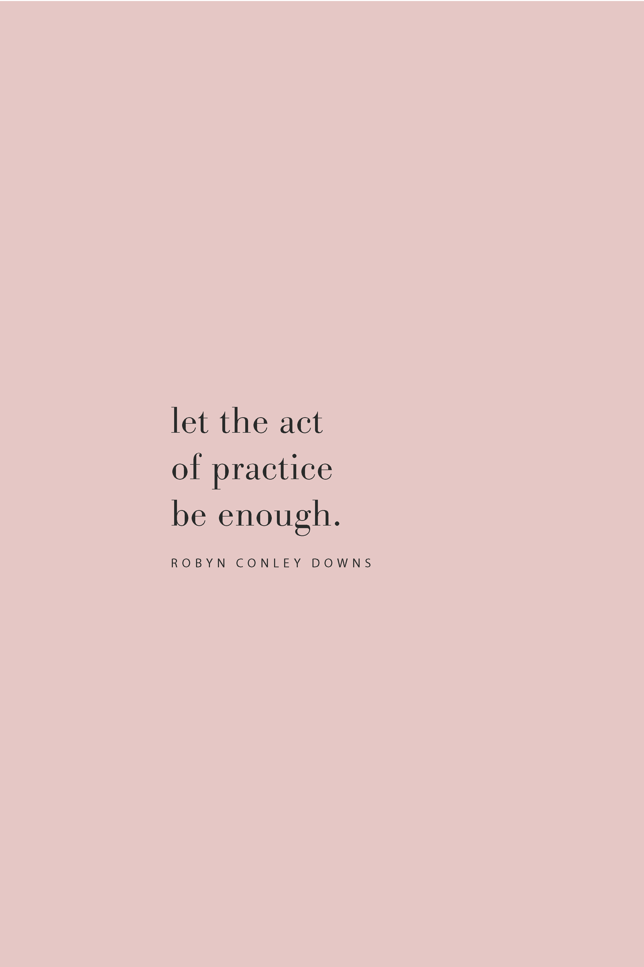 Quote from Robyn Conley Downs on the power of practice on the Feel Good Effect Podcast.  #realfoodwholelife #feelgoodeffect #podcast #purpose #practice #routine #goals