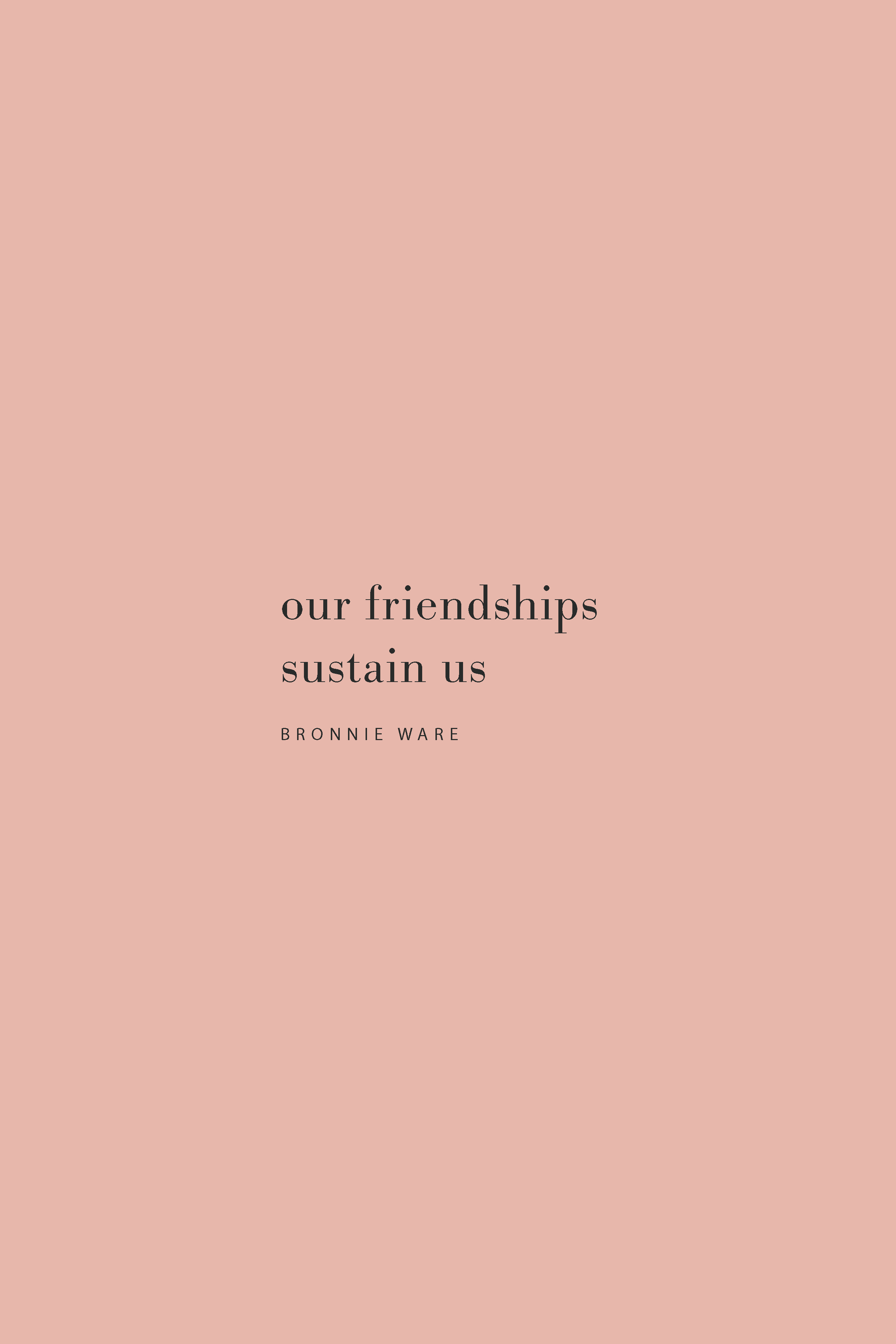 Quote from Bronnie Ware on the importance on friendships and support on the Feel Good Effect Podcast. #realfoodwholelife #feelgoodeffect #podcast #wholelife #nourish #productivityquote #positivequote #motivationalquote