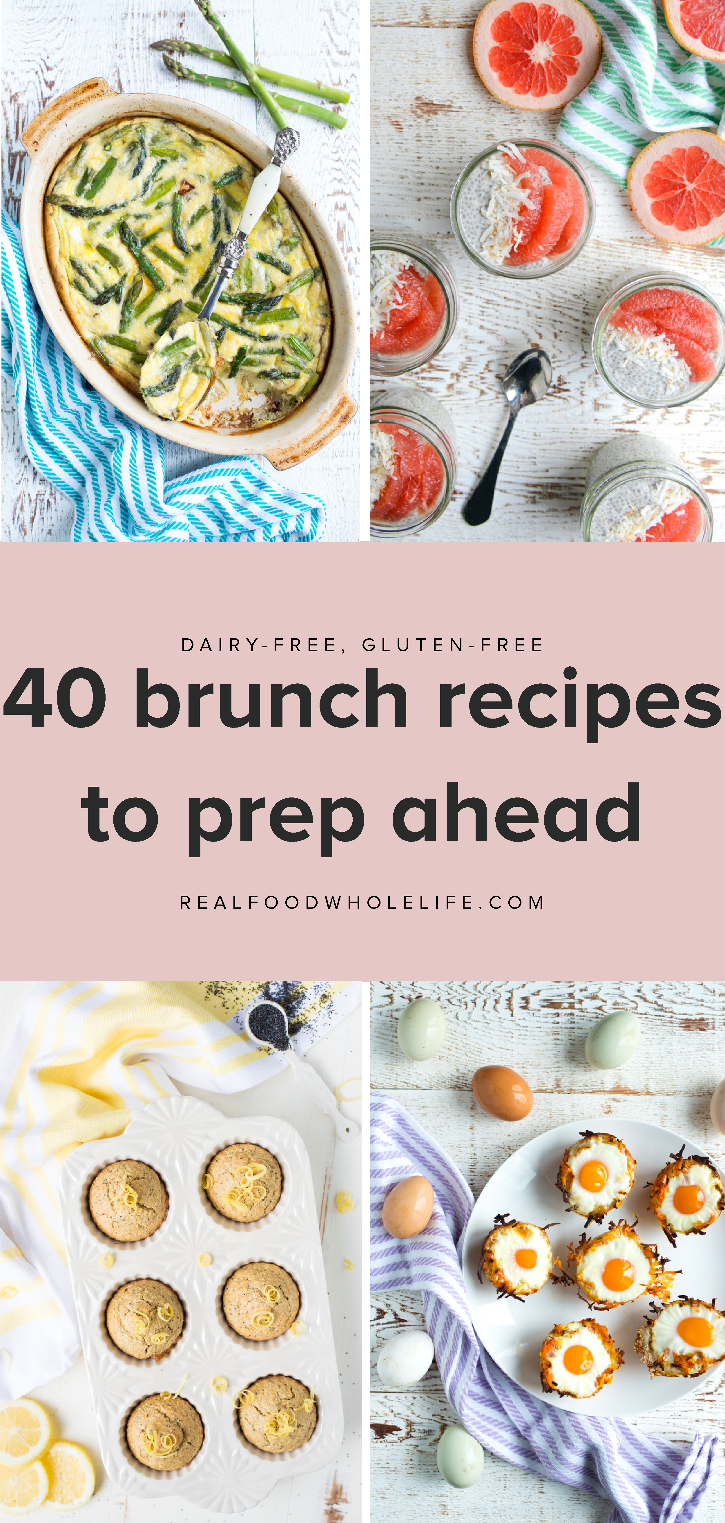 Looking for simple, healthy, make-ahead brunch recipes? Here's a collection of easy, healthy, totally delicious recipes perfect for your next brunch. #realfoodwholeliferecipe #brunchrecipes #mealprepideas #mealplanideas #makeaheadideas #dairyfreerecipes #glutenfreerecipes