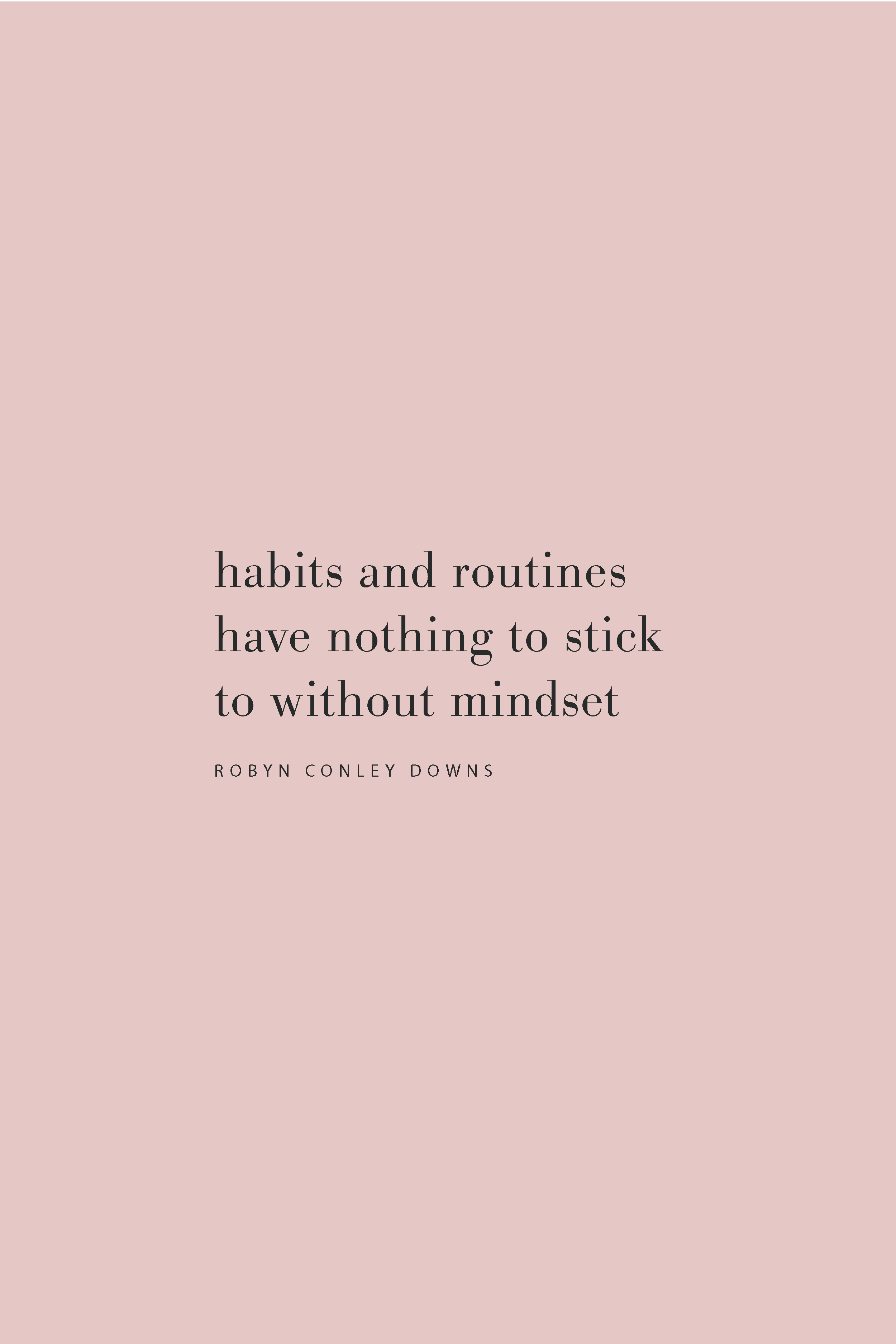 Quote from Robyn Conley Downs on habits, routine, and the importance of mindset on the Feel Good Effect Podcast. #realfoodwholelife #feelgoodeffectpodcast #positivityquote #motivationalquote #producitivityquote #wellnesshabits #wellnessroutines