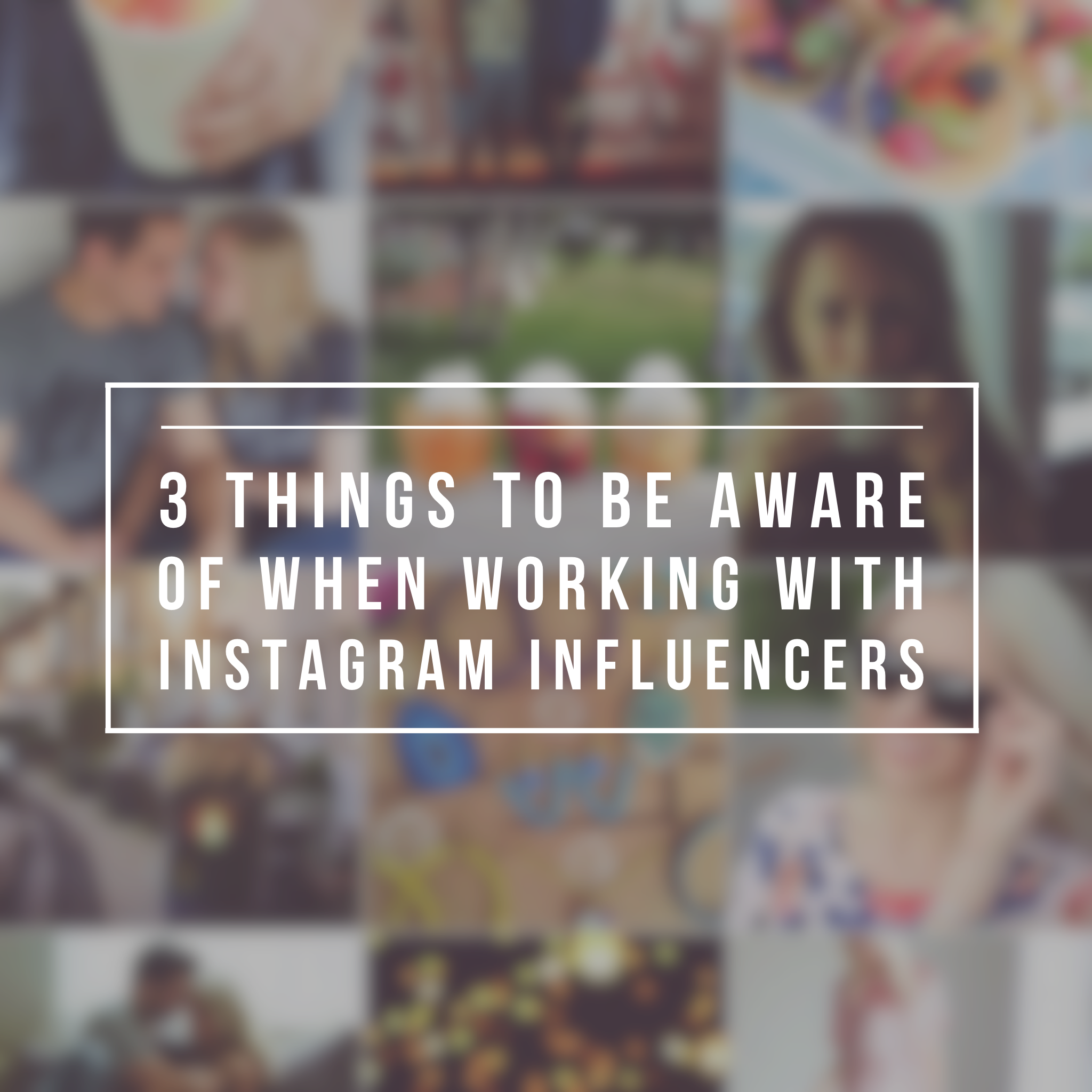 3 things to be aware of when working with instagram influencers.PNG