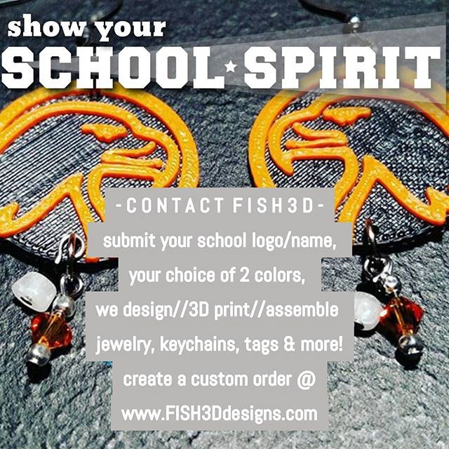 C O N T A C T  F I S H 3 D  submit your school logo or  name, your choice of two colors,  we design, 3D print & assemble  jewelry, keychains, tags & much more! create a custom order @ www.FISH3Ddesigns.com