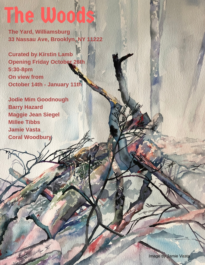 The Woods - The Yard, Williamsburg33 Nassau AveBrooklyn, NY 11222Curated by Kirstin LambOpening Friday October 26th 5:30-8pm / SHOW EXTENDED UNTIL January 19th!!October 14th - January 19th 2019Lovely, dark, and deep, the woods are a complicated space of contemplative beauty and subtle danger. Collectively, the works in this show posit a lightly haunted space, complete with roads not taken, ghosts, fairies and spirits, space for reflection, recovery, and re-wilding.Artists: Maggie Jean Siegel, Jody Mim Goodnough, Coral Woodbury, Jamie Vasta, Barry Hazard and Millee Tibbs