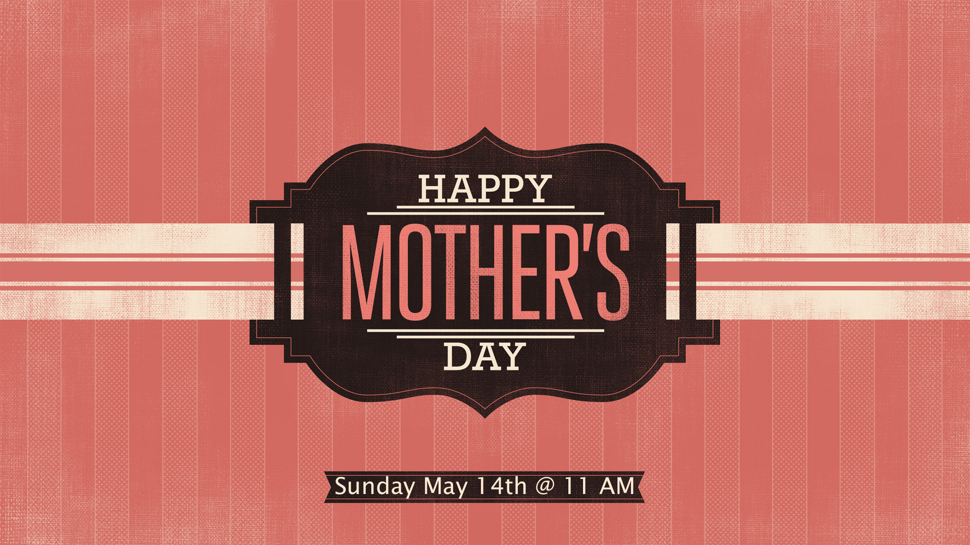 Join us for a great Mother's Day celebration.