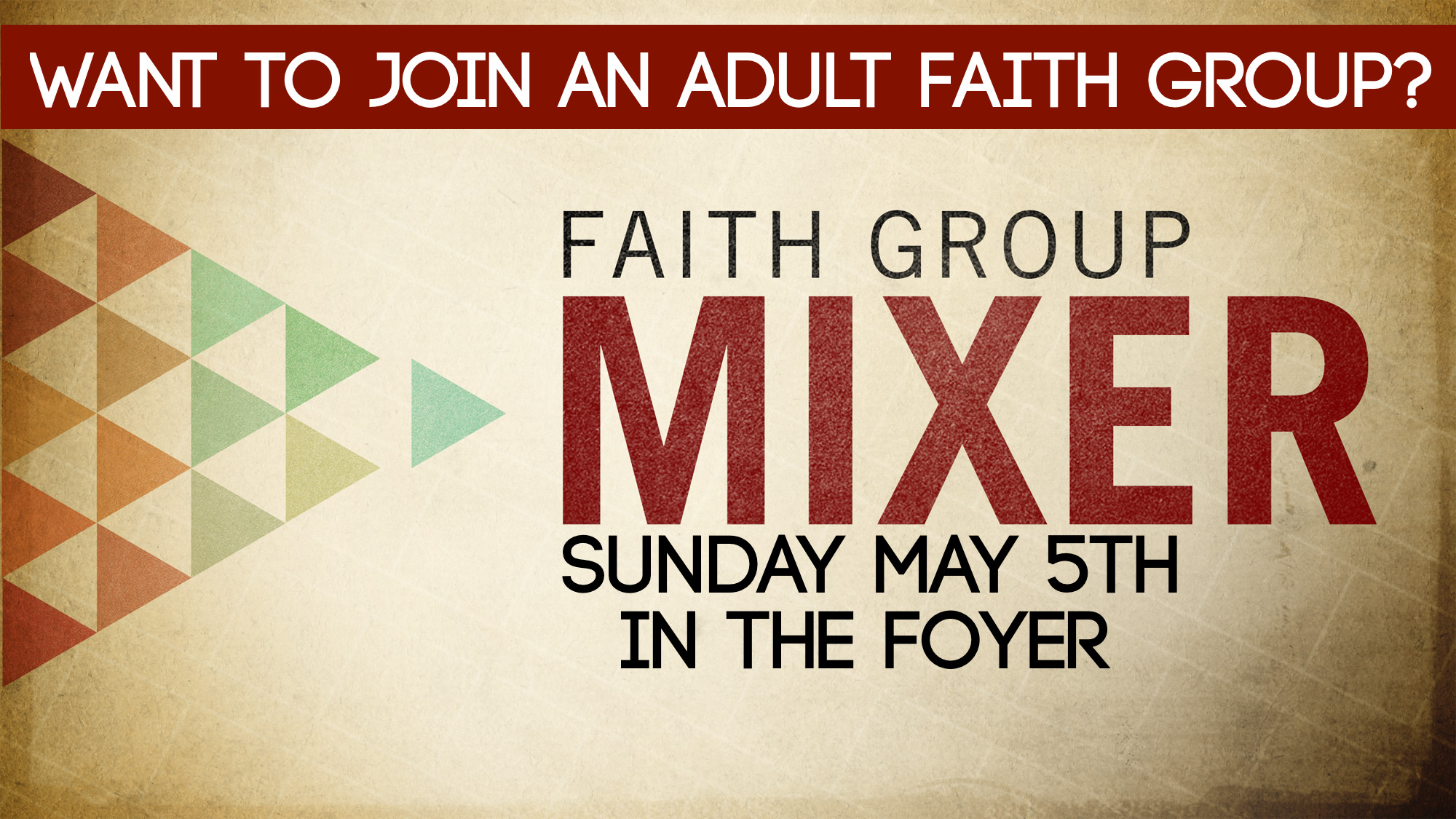 Want to join an adult faith group?  Come to the faith group mixer in our foyer on Sunday May 5th to learn more.