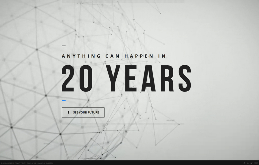 "What will your life be like in 20 years?   View what your life would be like in 20 years via Sundance Channel's new show ""Rectify."" With slick user interactions and an expertly executed use of HTML/CSS/Javascript, the site aims to bring the future to life.     Click Here"