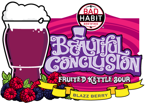 BEAUTIFUL CONCLUSION - Fruited Kettle Sour | 4.0% ABVInvention, my dear friends, is 93% perspiration, 6% electricity, 4% evaporation, and 2% Lactobacillus. In this kettle sour, brewed with the freshly picked blazzberries and soured with a special blend of Lactobacillus live cultures, tremendous things are in store for you. Wonderful surprises await you. Your eyes won't believe the bright pink color and your taste buds won't believe the raspberry and blackberry flavors. This tart ale isn't for the faint of heart, if you're willing come with us, you'll be in a world of pure imagination.