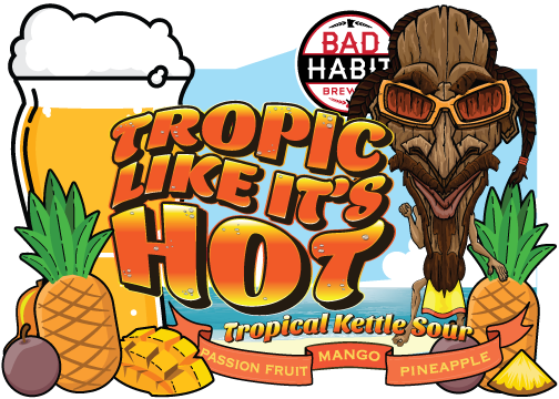 TROPIC LIKE IT'S HOT - Tropical Kettle Sour | 4% ABVThis kettle sour was infused with passion fruit, mango and pineapple. Get to the taproom and park it like it's hot. It's tropical, it's delicious, it's tart. Get to the taproom and park it like it's hot. Order one up and drink it like it's hot.