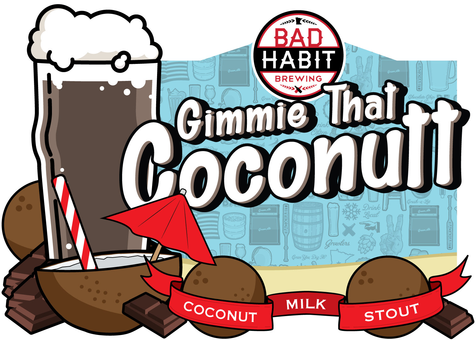 GIMMIE THATCOCONUTT - Coconut Milk Stout | 5.2% ABVWe brewed this one with 50lbs of sweet coconut and lactose for a truly tropical taste. You'll want to drink one down by the beach mon!