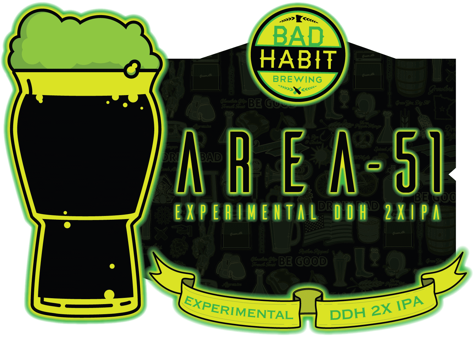 "AREA-51 - Experimental DDH 2X IPA | 8% ABVThere are places in the middle of nowhere, taking little green ""things"" and doing wild experiments on them. Those people are us, those little green ""things"" are hops, and those wild experiments…are top secret. You might be asking yourself if DDH 2XIPA is actually a real thing? You might also be asking yourself if Area 51 is a real thing? Well, legally we cannot confirm nor deny the existence of Area 51 but we can tell you that very high ABV levels of DDH 2XIPA have been spotted in St. Joseph. Eye witnesses claim it is brewed with experimental methods, new hops and out of this world yeast. Find one for yourself and let us know if you are a believer. The truth is out there."