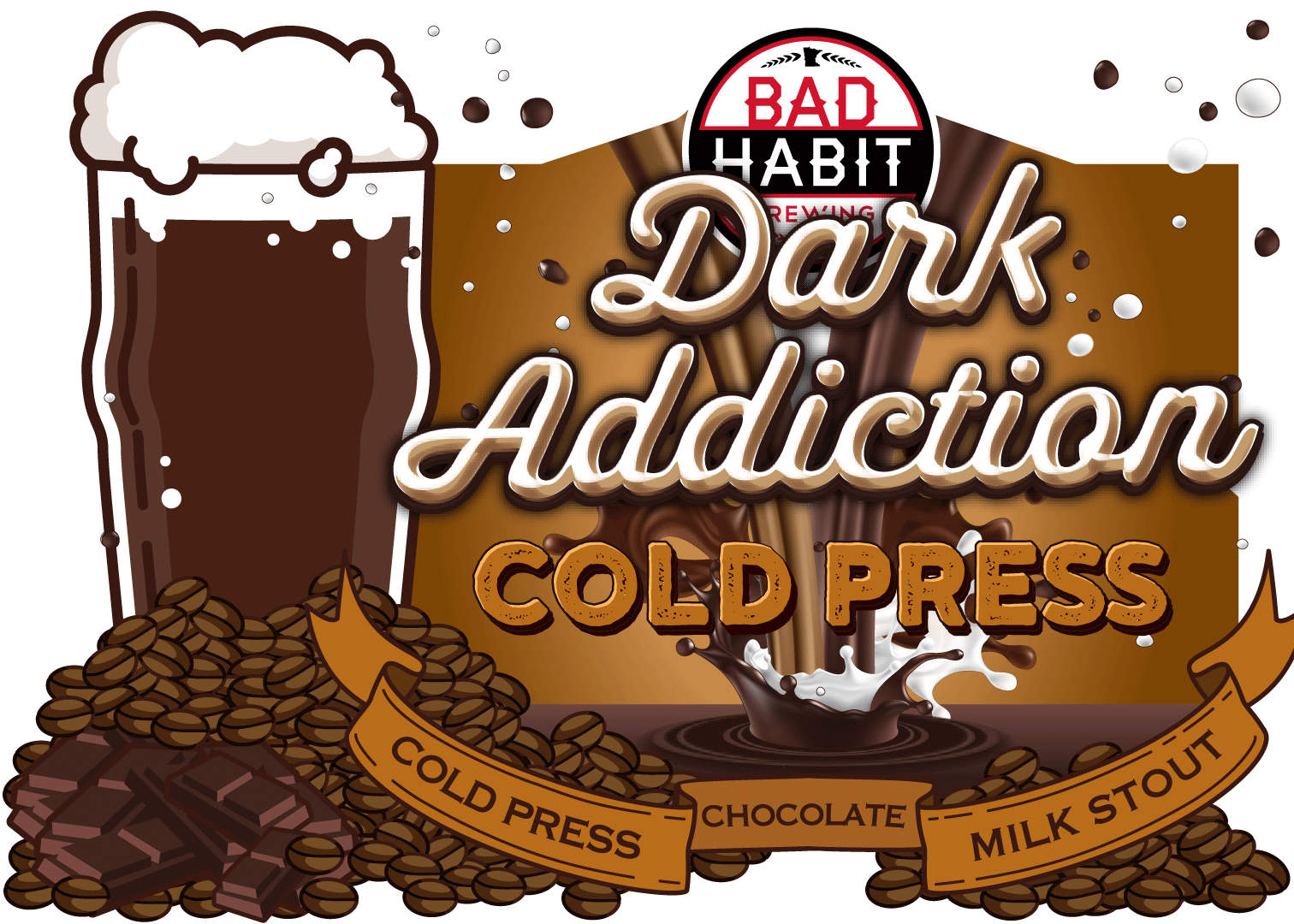 COLD PRESSDARK ADDICTION - Cold Press Coffee Infused Chocolate Milk Stout | 5.2% ABVWe infused our intensely dark, silky smooth chocolatey goodness known as Dark Addiction with loads of delicious cold press coffee.