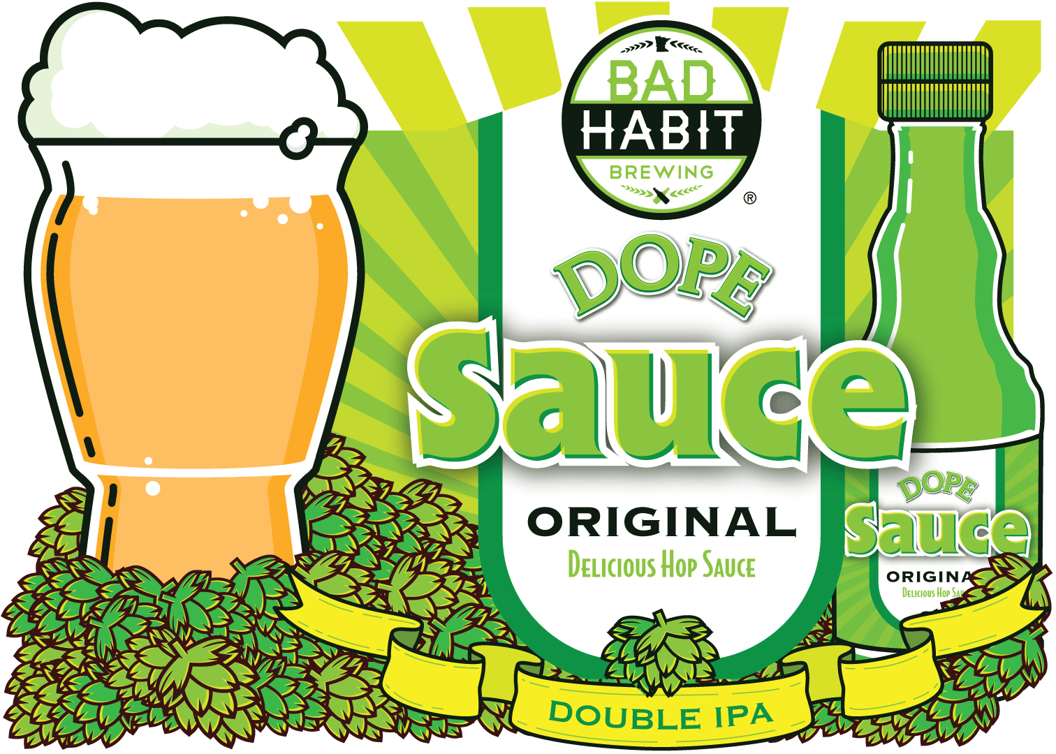 DOPE SAUCE - Double IPA | 8% ABVA perfectly hoppy. low bitter, double IPA that makes you walk with a certain confidence and slide through your daily routines with ease. Dry hopped with German hops for a white wine grape flavor profile, it's the sauce you'll want to put on everything. Having a bad day? Pour some dope sauce on it! Having a great time? Add some Dope Sauce to it! Not happy with your relationship? Spice it up with some Dope Sauce! The one and only Hop Sauce recommended by 10 out of 10 Bad Habit employees.