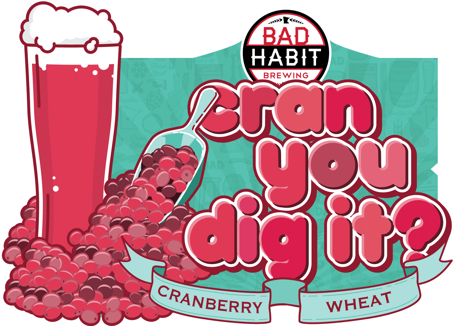 CRAN YOUDIG IT? - Cranberry Wheat | 6% ABVAll the bready, malty characteristics of a good wheat beer, infused with the delicious, tart fruitiness of cranberry. Light, fruity & refreshing! Cran you dig it?TAPPING SATURDAY, JULY 20