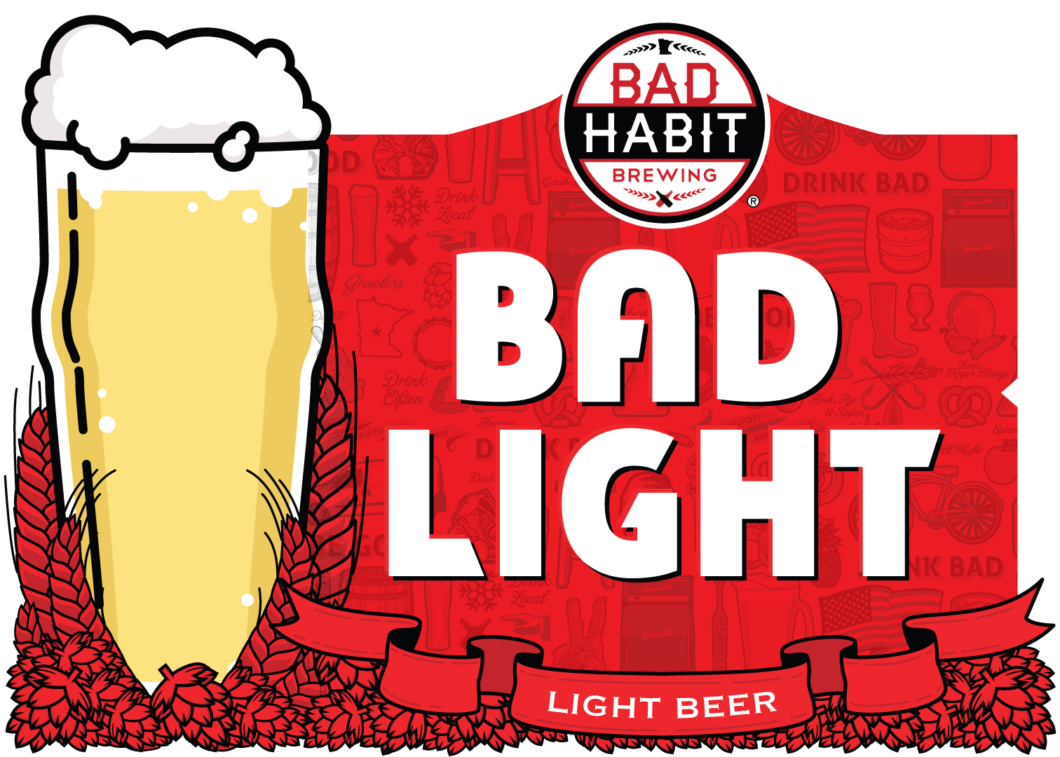 "BAD LIGHT - Light Beer | 4% ABVDo you enjoy going from craft brewery to craft brewery in search of the best beers only to be slapped in the face with IPA's, stouts, double IPA's, hazy IPA's and also milkshake IPA's? Do you hate having to ask the bartender, ""what is your lightest beer?"", and have him smirk and say, ""all our beers weigh the same."" Do you hate ordering a fruit beer because it is the only beer on tap that doesn't violate your throat hole with hops? Then this clean, clear, refreshing light beer is the perfect craft beer for you."