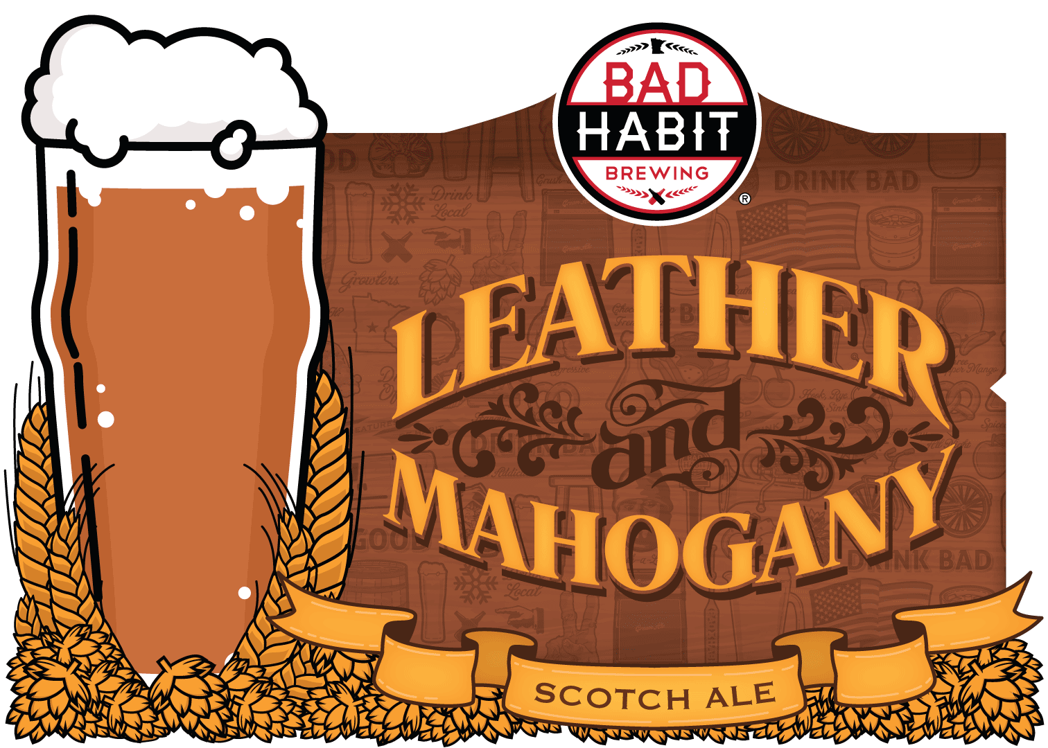 LEATHER &MAHOGANY - Scotch Ale | 6% ABVThe Scotch Ale is malty, with a rich and dominant sweet malt flavor and aroma. Imagine drinking leather bound books and deep dark mahogany woods. This Scotch ale is kind of a big deal.TAPPING THURSDAY AUGUST 23rd