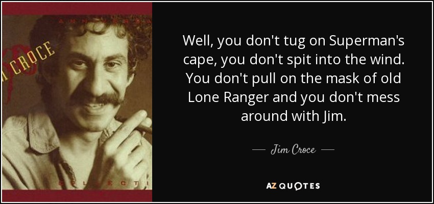 quote-well-you-don-t-tug-on-superman-s-cape-you-don-t-spit-into-the-wind-you-don-t-pull-on-jim-croce-77-79-51.jpg