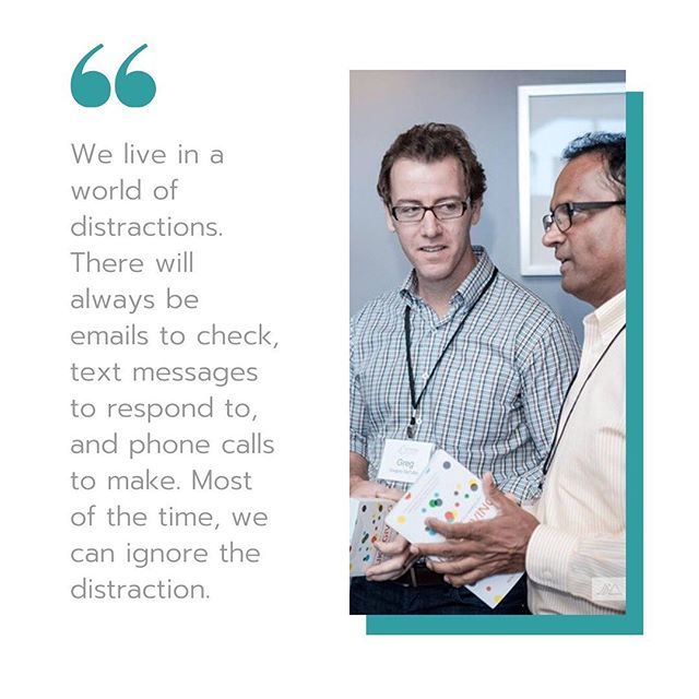 We live in a world of distractions. There will always be emails to check, text messages to respond to, and phone calls to make. Most of the time, we can ignore the distraction. It is more important to focus on the employee or colleague directly in front of you because they are the ones who deserve your attention at that moment.