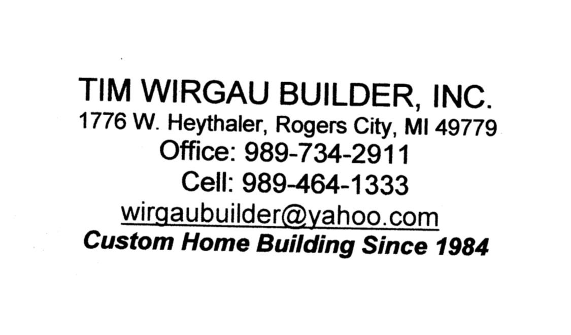Tim Wirgau Builder, Inc. - 1776 West Heythaler Hwy.Rogers City, MI 49779(989) 734-2911