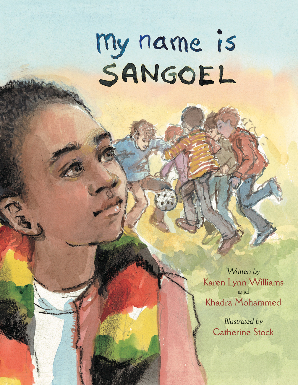 My Name is Sangoel, by Karen Lynn Williams and Khadra Mohammed