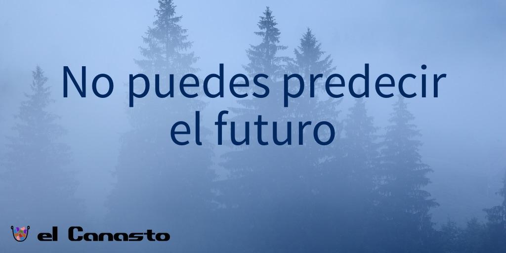 No puedes predecir el futuro