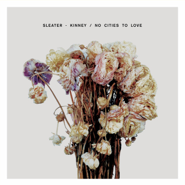 9. Sleater-Kinney - No Cities to Love [Sub Pop]