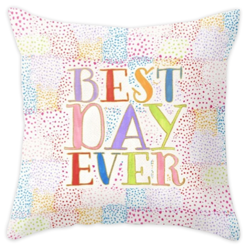 Best Day Ever  pillow - sold in my   Society6 shop