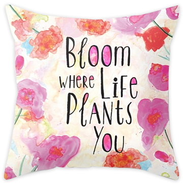 Bloom Where Life Plants You pillow  - sold in my   Society6 shop