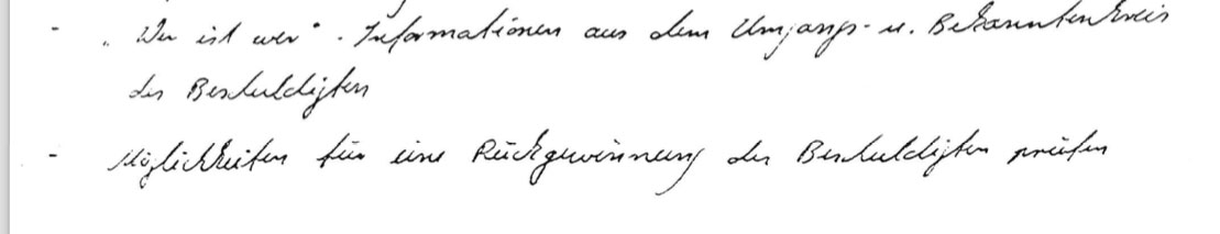 This is from Baby Schubert's handwritten interrogation script. I obtained it in the early 90's from my Stasi file.    He noted to evaluate my inner circles to understand 'who is who'.    Also on his list: 'Opportunities to win him back'.