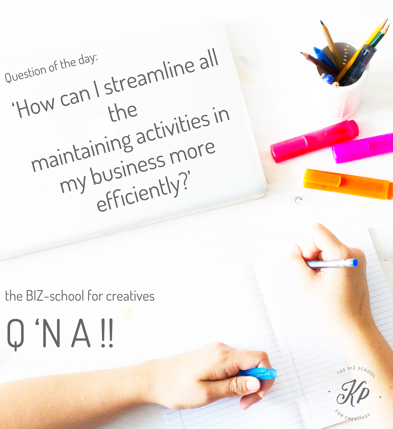the BIZ-school for creatives Q 'N A, Question of the day: 'How can I streamline all the maintaining activities in my business more efficiently?' Read the full answer at www.kerstinpressler.com