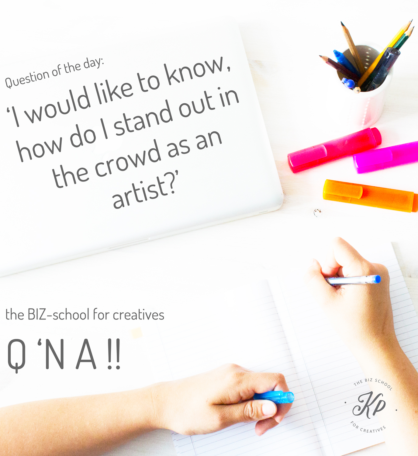the BIZ-school for creatives Q 'N A, Question of the day: 'I would like to know, how do I stand out in the crowd as an artist?' Read the full answer at www.kerstinpressler.com