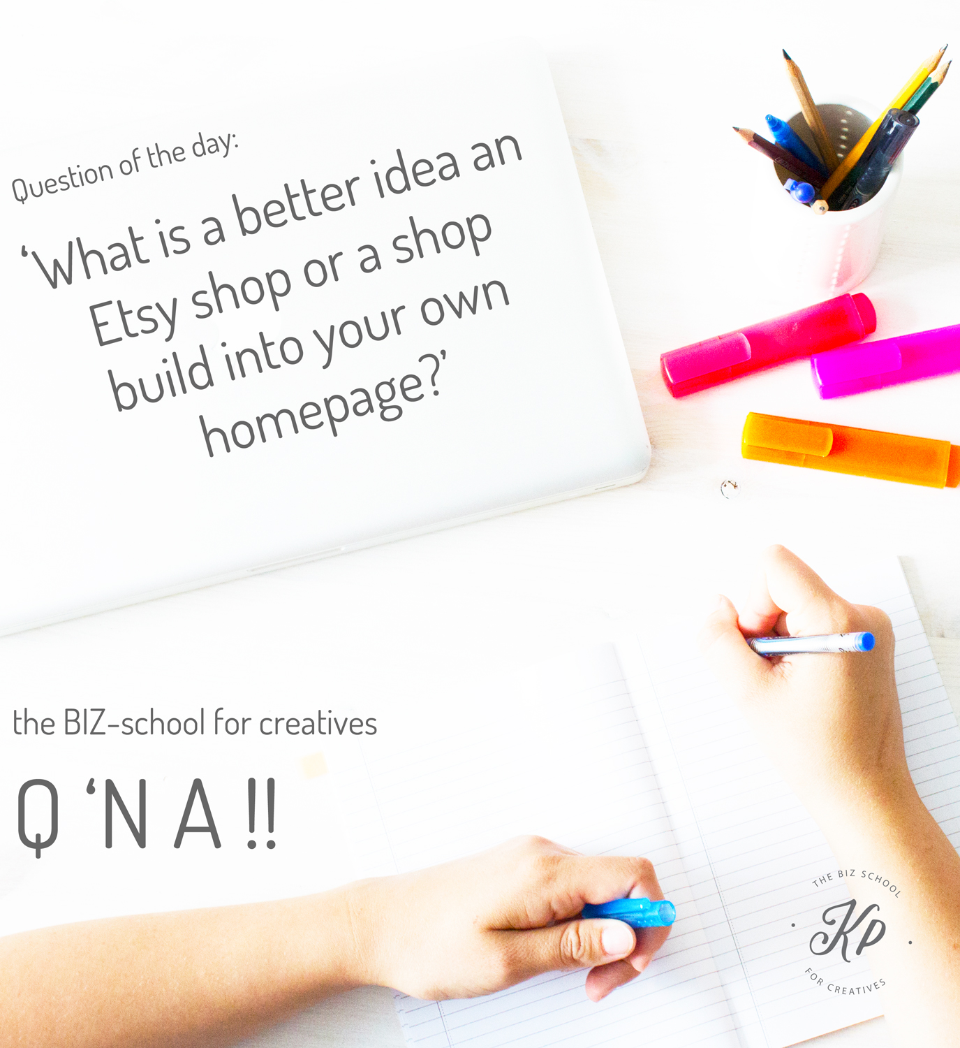 the BIZ-school for creatives Q 'N A, Question of the day: 'What is a better idea an Etsy shop or a shop build into your own homepage?' Read the full answer at www.kerstinpressler.com