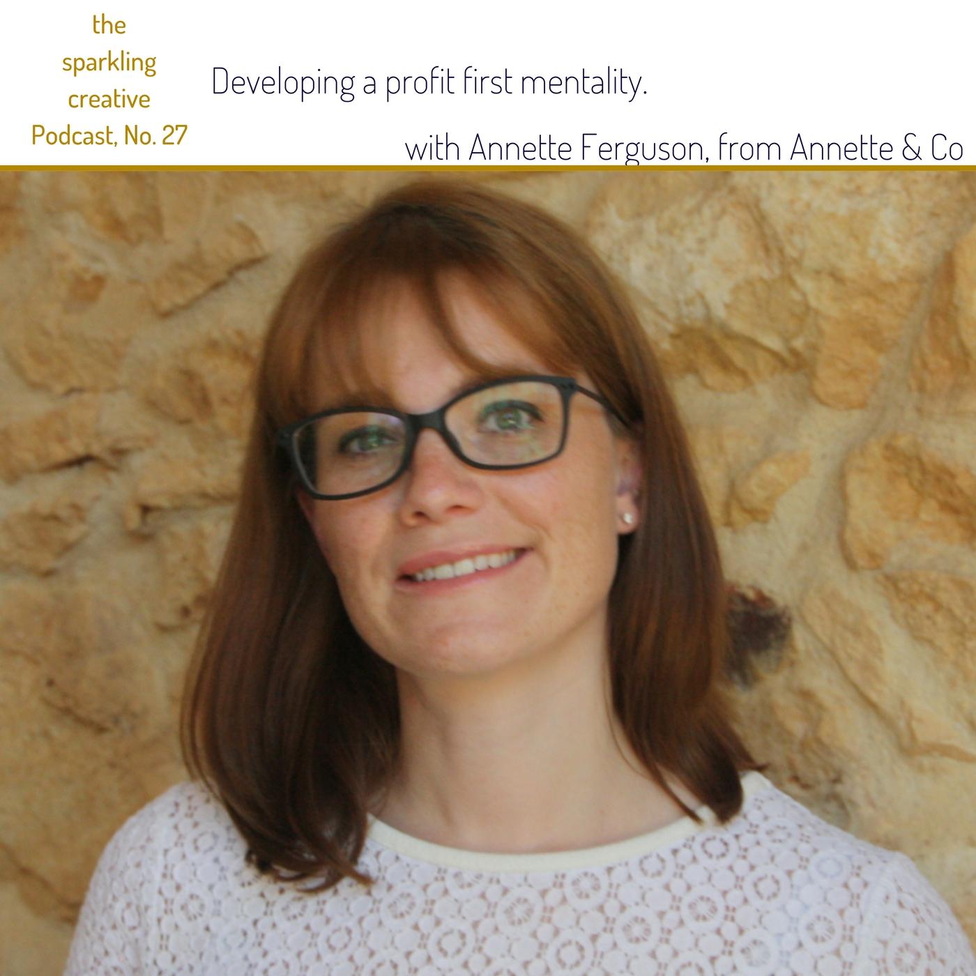 The sparkling creative Podcast Episode 27: Developing a profit first mentality. With Annette Ferguson. www.kerstinpressler.com/blog-2/episode27