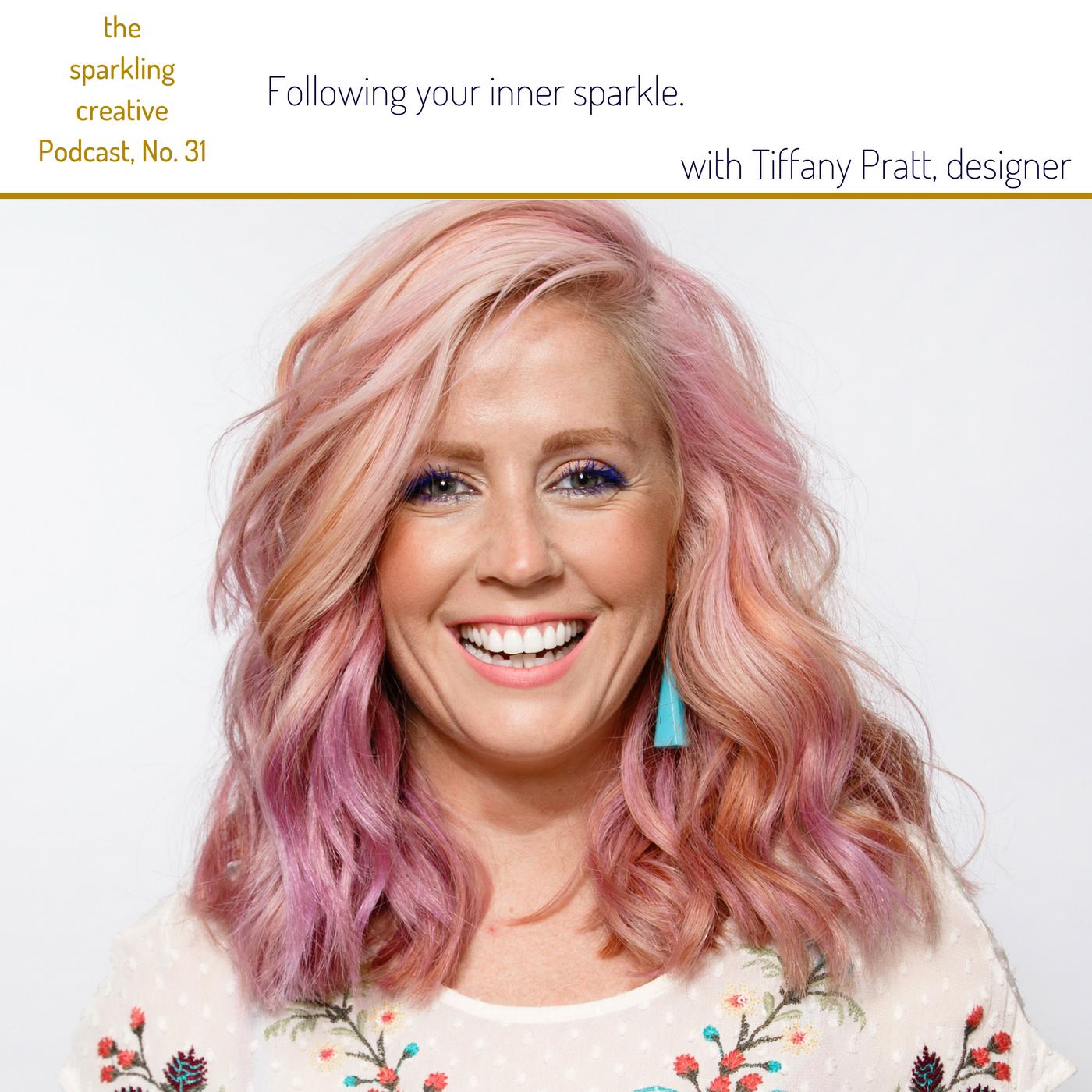 The sparkling creative Podcast, Episode 31: Following your inner sparkle, with Tiffany Pratt, Kerstin Pressler, www.kerstinpressler.com/blog-2/episode31