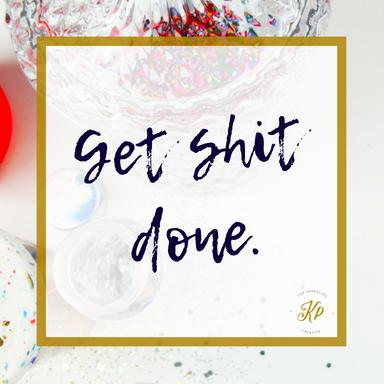 Get shit done. the sparkling creative. www.kerstinpressler.com