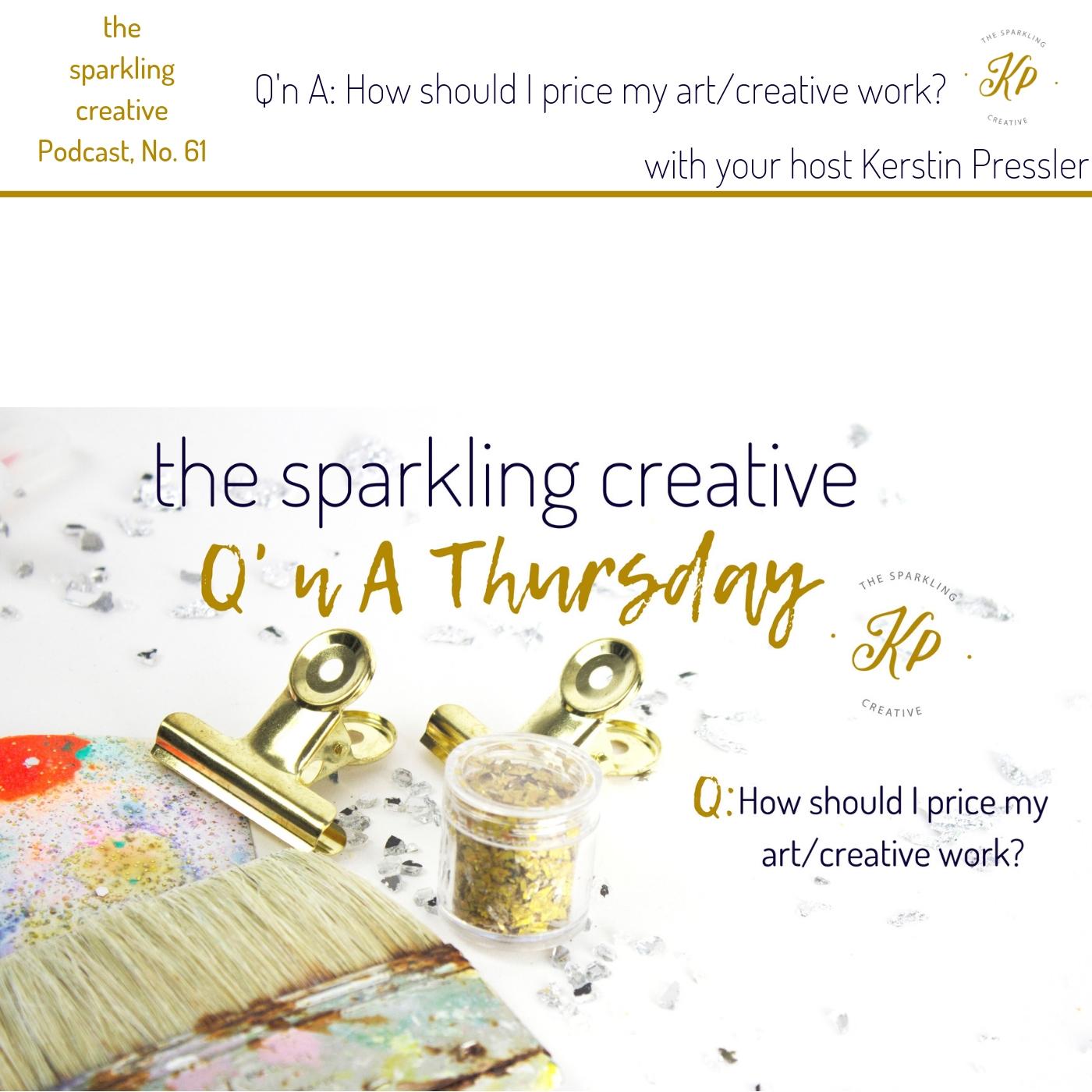 the sparkling creative Podcast, Episode 61: How should I price  my art/creative work?, www.kerstinpressler.com/blog-2/episode61