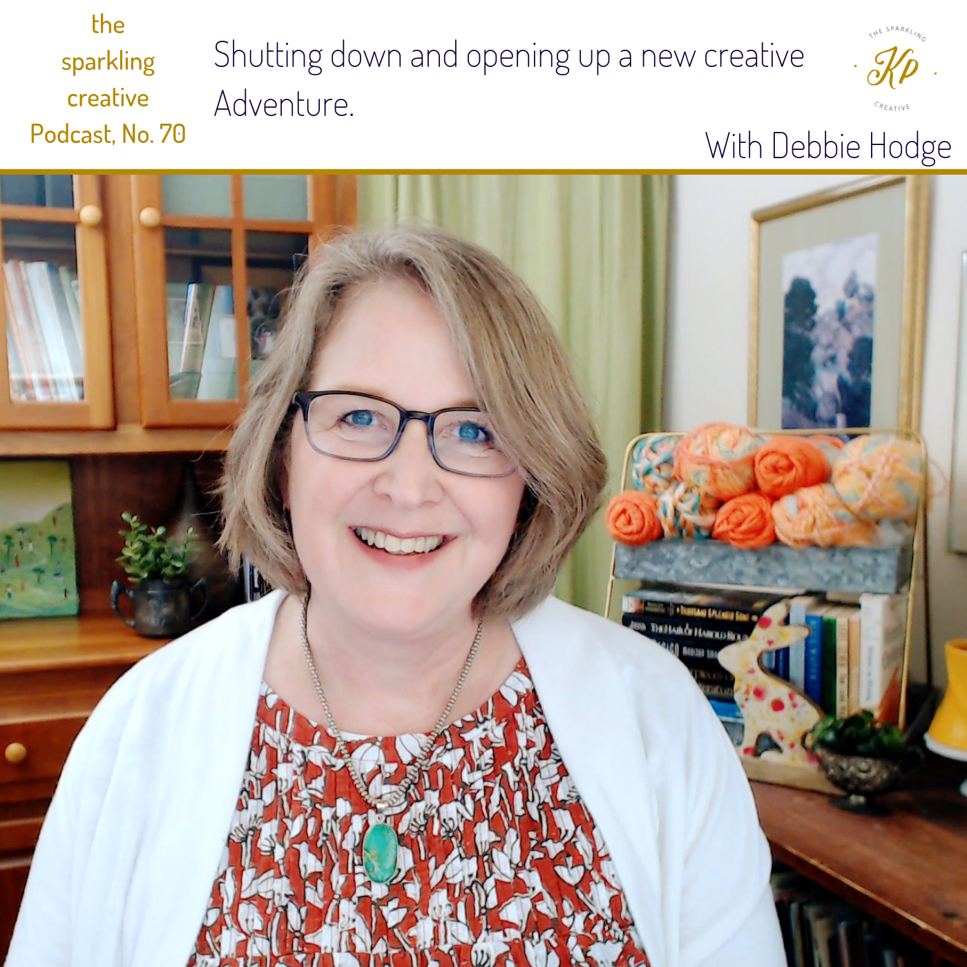 the sparkling creative Podcast,  Episode 70:  Shutting down and opening up a new creative Adventure. With Debbie Hodge . www.kerstinpressler.com/blog-2/episode70