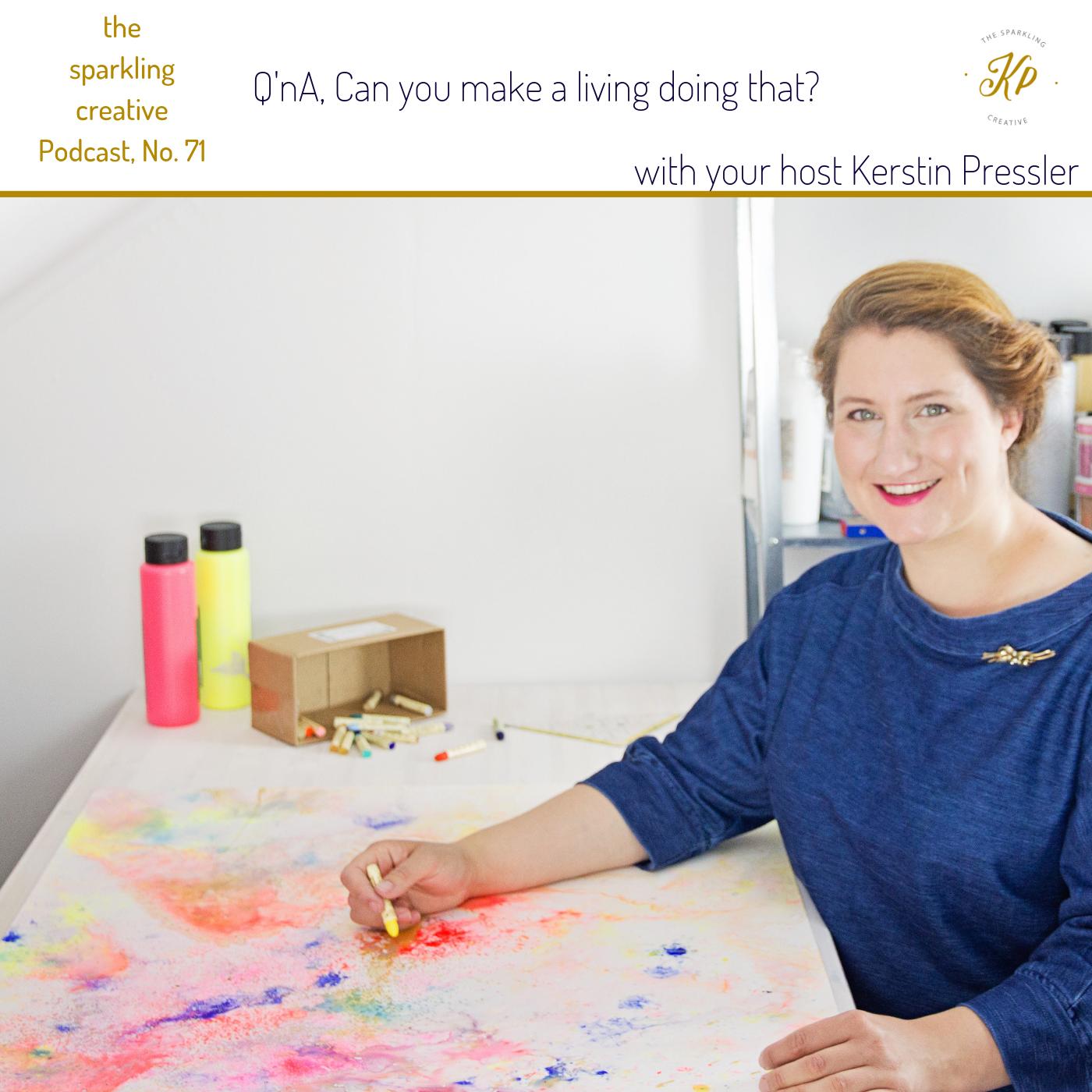 the sparkling creative Podcast,  Episode 71: Q'nA, Can you make a living doing that?, www.kerstinpressler.com/blog-2/episode71