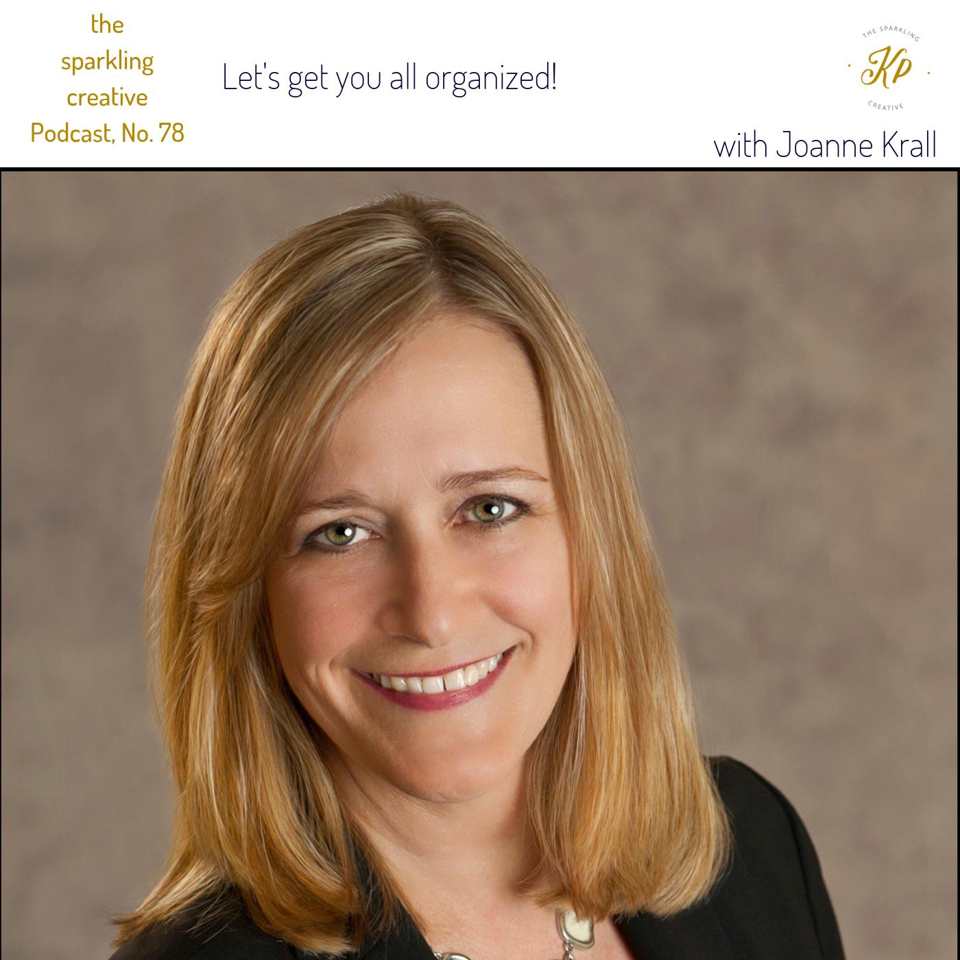 the sparkling creative Podcast, Episode 78: Let's get you all organized!   with Joanne Krall, www.kerstinpressler.com/blog-2/episode78