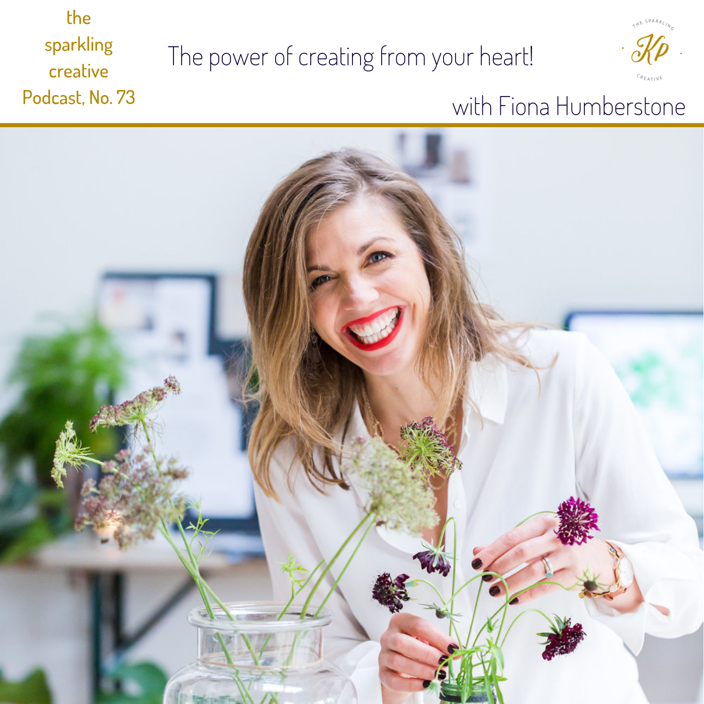 the sparkling creative Podcast, Episode 73: The power of creating from your heart. With Fiona Humberstone. www.kerstinpressler.com/blog-2/episode73