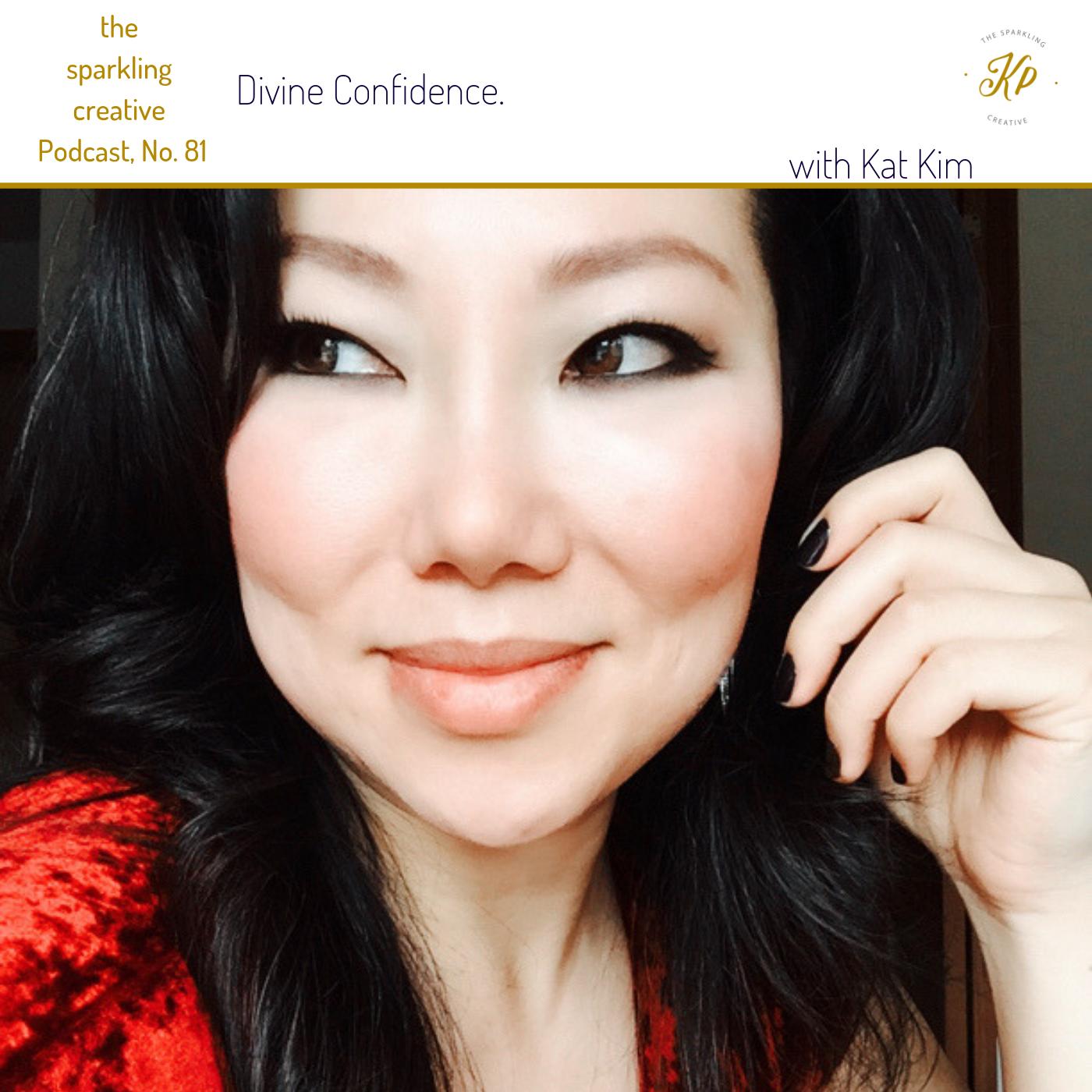 the sparkling creative Podcast, Episode 81: Divine Confidence. With Kat Kim. www.kerstinpressler.com/blog-2/episode81