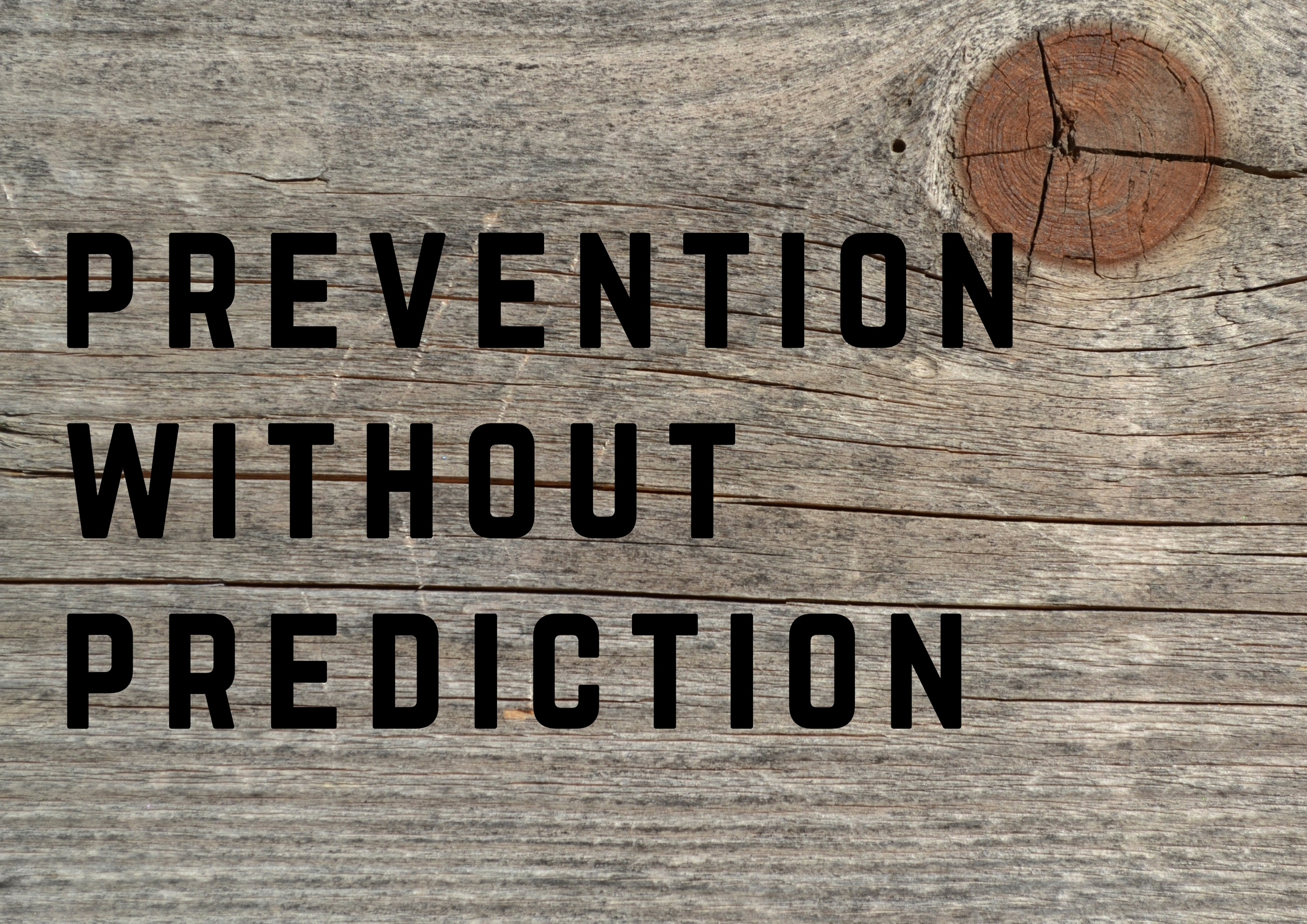 Prevention without Prediction
