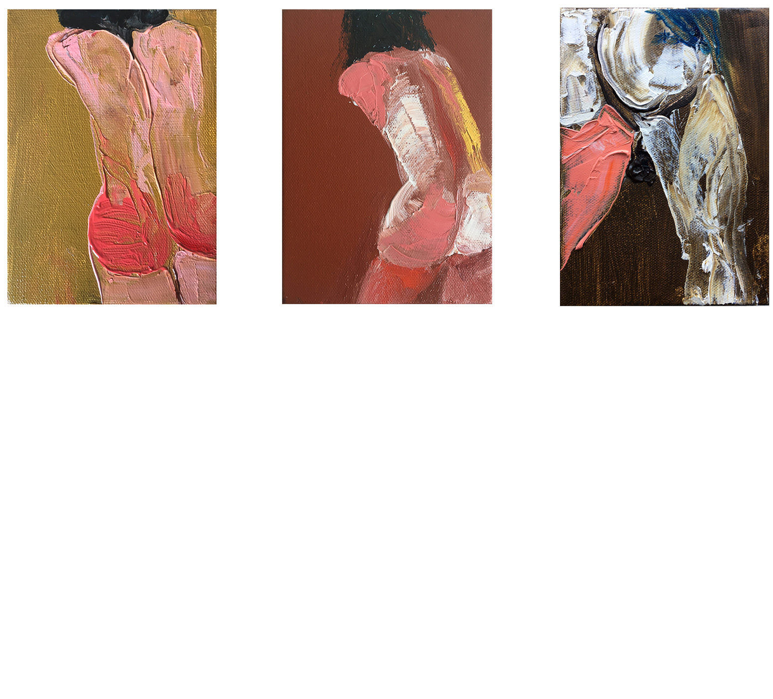 (left-to-right)   Events in the Body: Torso in Yellow Ochre Light    Events in the Body: Torso in English Deep Red*    Events in the Body: Torso in Raw Umber   2018 Oil on canvas 7x5 in.   * Sold