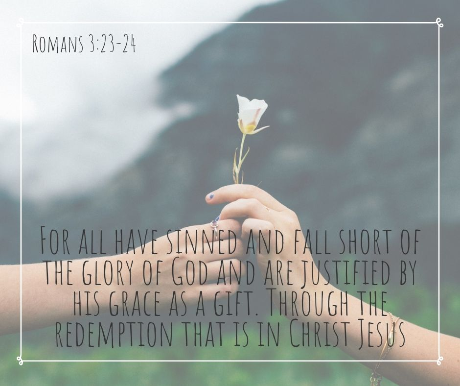 For all have sinned and fall short of the glory of God and are justified by his grace as a gift. Through the redemption that is in Christ Jesus.jpg