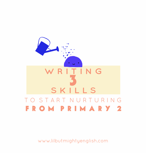 Three writing skills to develop from Primary 2