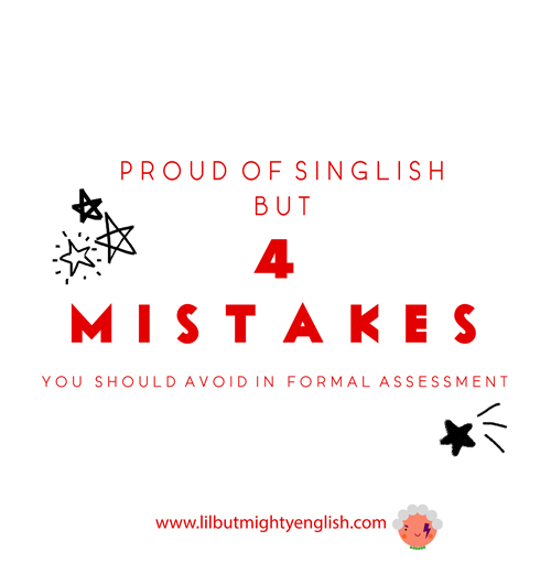 Proud of Singlish But 4 Mistakes you Should Avoid in Formal Assessments